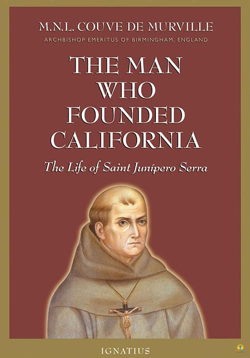 The Man Who Founded California The Saint Of Saint Junipero